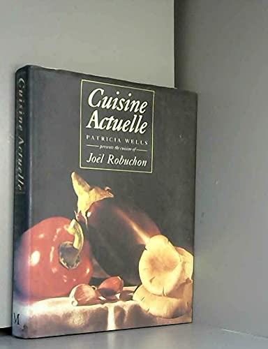 ISBN 9780333575949 product image for Cuisine Actuelle: Patricia Wells Presents the Cuisine of Joel Robuchon | upcitemdb.com