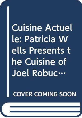 9780333575956: Cuisine Actuelle: Patricia Wells Presents the Cuisine of Joel Robuchon
