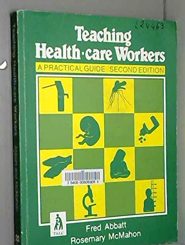 Teaching Health-care Workers: A Practical Guide: Fred Abbatt