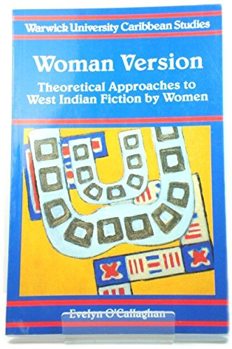 Woman Version: Theoretical Approaches to West Indian Fiction by Women (Warwick University Caribbean Studies) (0333578376) by Evelyn O'Callaghan