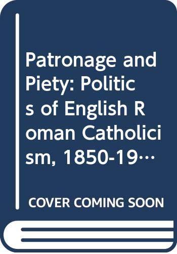 9780333579084: Patronage and Piety: The Politics of English Roman Catholicism, 1850-1900