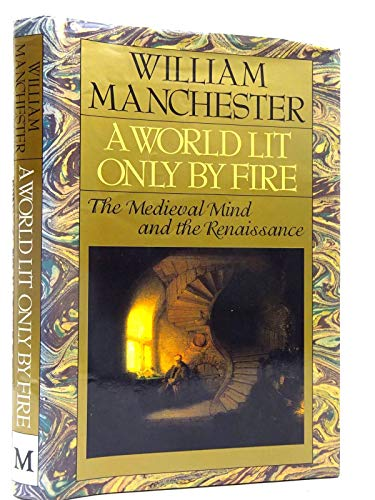 9780333586020: A World Lit Only by Fire: Medieval Mind and the Renaissance