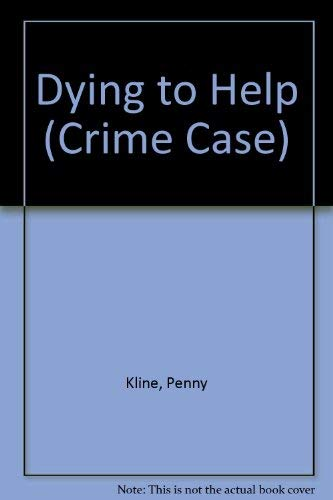 Dying To Help (Crime Case): Kline, Penny