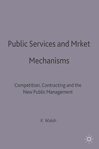9780333588062: Public Services and Market Mechanisms: Competition, Contracting and the New Public Management (Public Policy & Politics)