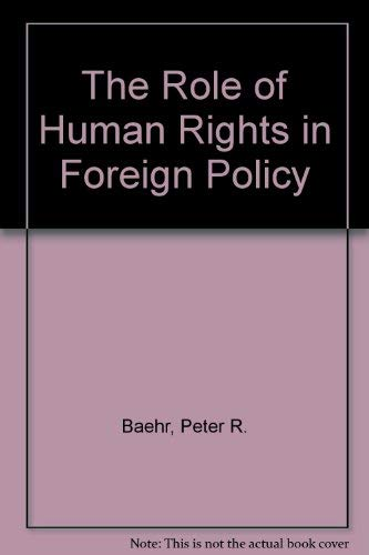 The Role of Human Rights in Foreign Policy: Baehr, Peter R.