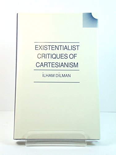 Existentialist Critiques of Cartesianism (Swansea Studies in Philosophy): Dilman, Ilham