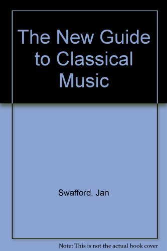 The New Guide to Classical Music: Swafford, Jan