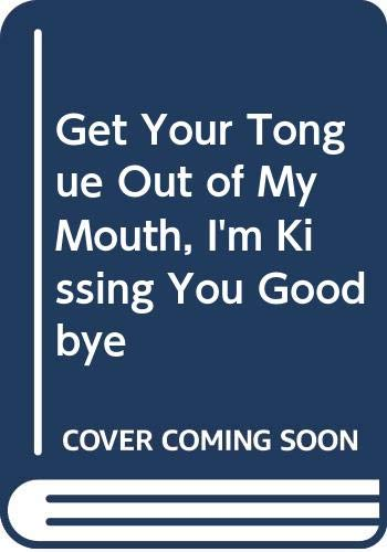 9780333592557: Get Your Tongue Out of My Mouth, I'm Kissing You Good-Bye!