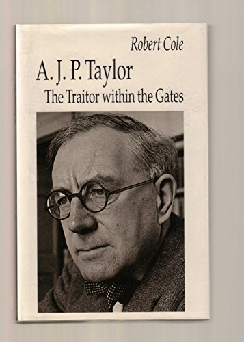 A. J. P. Taylor: The Traitor Within The Gates (9780333592731) by Robert Cole