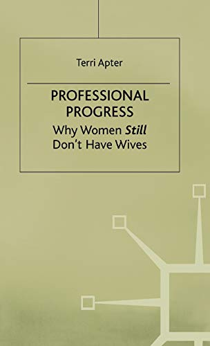 Professional Progress: Why Women Don't Have Wives: Apter, Terri (Betty Behrens Research Fel; ...