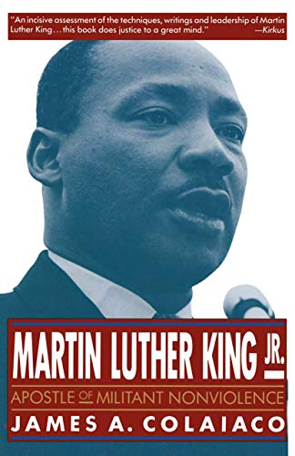 Martin Luther King, Jr.: Apostle of Militant Nonviolence: James A. Colaiaco