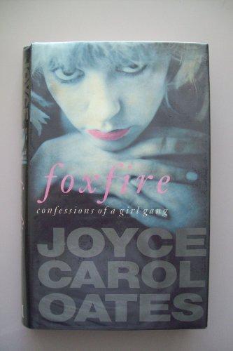 Foxfire; Confessions of a Girl Gang: Oates, Joyce Carol