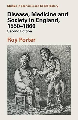Disease, Medicine and Society in England, 1550-1860: Porter, Roy