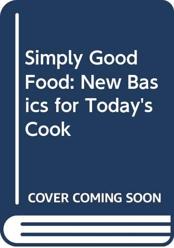 9780333598412: Simply Good Food: New Basics for Today's Cook