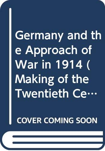 9780333599037: Germany and the Approach of War in 1914 (Making of the Twentieth Century)