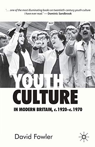 9780333599228: Youth Culture in Modern Britain, c.1920-c.1970: From Ivory Tower to Global Movement - A New History