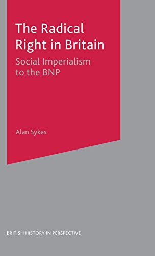 9780333599235: The Radical Right in Britain: Social Imperialism to the BNP (British History in Perspective)