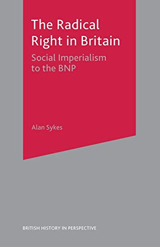 9780333599242: The Radical Right in Britain: Social Imperialism to the BNP (British History in Perspective)