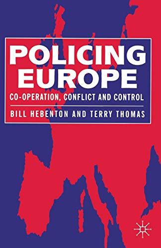 Policing Europe: Co-operation, Conflict and Control.: Hebenton, Bill