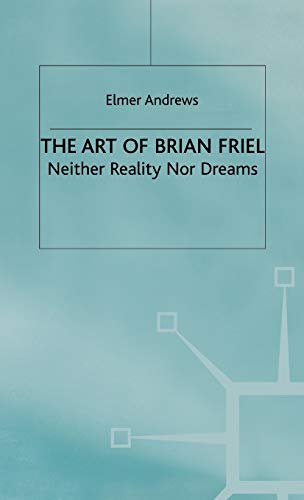9780333600757: The Art of Brian Friel: Neither Dreams Nor Reality
