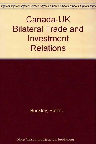 Canada-UK Bilateral Trade and Investment Relations: Buckley, Peter J.;