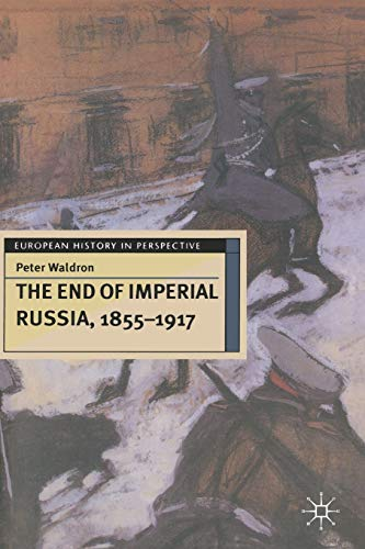 The End of Imperial Russia, 1855-1917 (European History in Perspective): Waldron, Peter