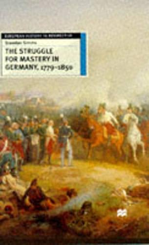 9780333601983: The Struggle for Mastery in Germany, 1779-1850 (European History in Perspective)