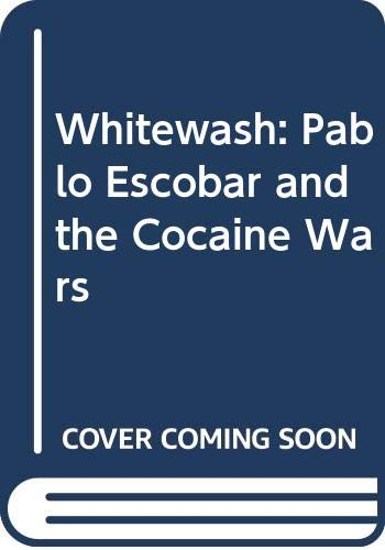 9780333602355: Whitewash: Pablo Escobar and the Cocaine Wars