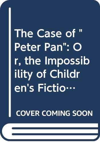 "9780333604007: The Case of ""Peter Pan"": Or, the Impossibility of Children's Fiction (Language, Discourse, Society)"