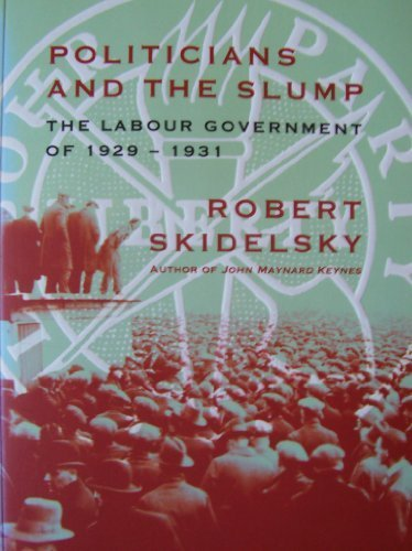 Politicians and the Slump: The Labour Government of 1929-1931