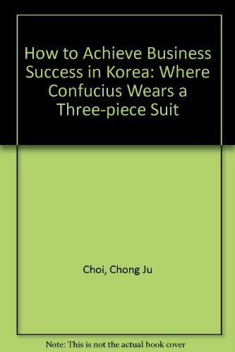 9780333606421: How to Achieve Business Success in Korea: Where Confucius Wears a Three-piece Suit
