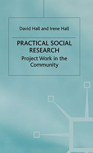 Practical Social Research: Project Work in the Community (Hardback): David Hall, Irene M. Hall