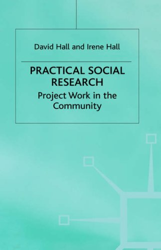 Practical Social Research: Project Work in the Community: Hall, David, Hall, Irene M.