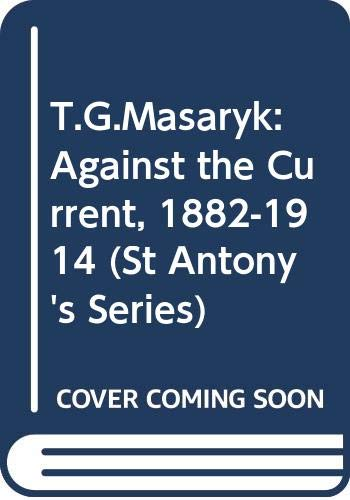 9780333607817: T. G. Masaryk : Against the Current, 1882-1914