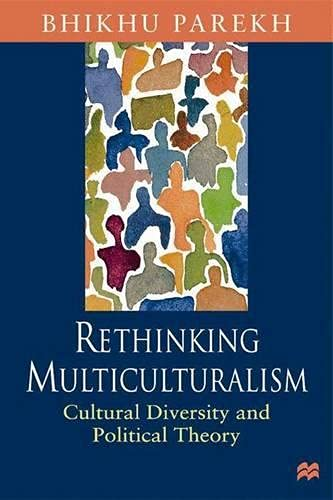 Rethinking Multiculturalism: Cultural Diversity and Political Theory: Parekh, Bhikhu