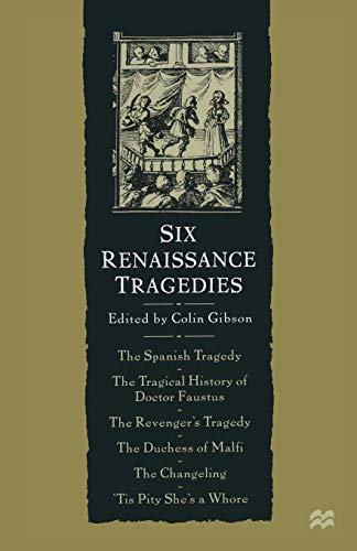 Six Renaissance Tragedies: Gibson, Colin (Editor)