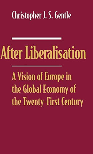After Liberalisation: A Vision of Europe in the Global Economy of the 21st Century: GENTLE, ...
