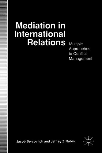 Mediation in International Relations: Multiple Approaches to Conflict Management: J. Bercovitch