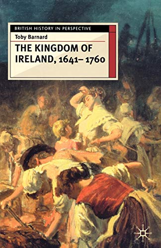 9780333610770: The Kingdom of Ireland, 1641-1760 (British History in Perspective)