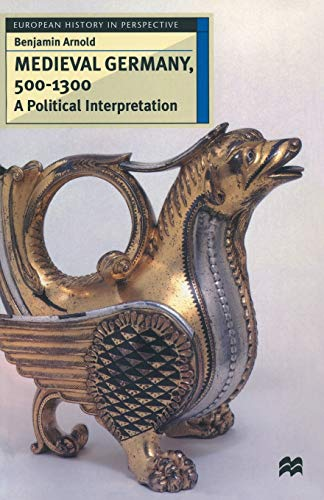 9780333610923: Medieval Germany, 500 - 1300: A Political Interpretation (European History in Perspective)