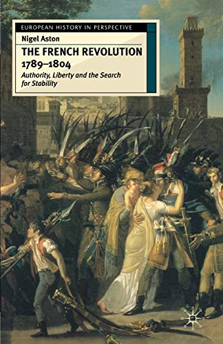 The French Revolution, 1789-1804: Authority, Liberty and the Search for Stability (European History...