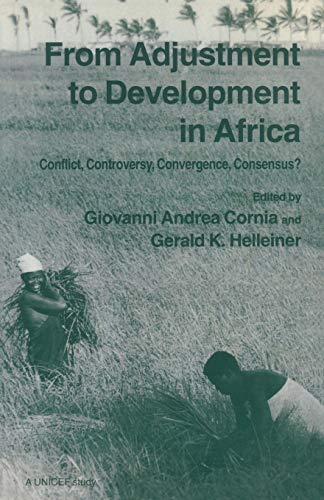 From Adjustment to Development in Africa: Conflict, Controversy, Convergence, Consensus?