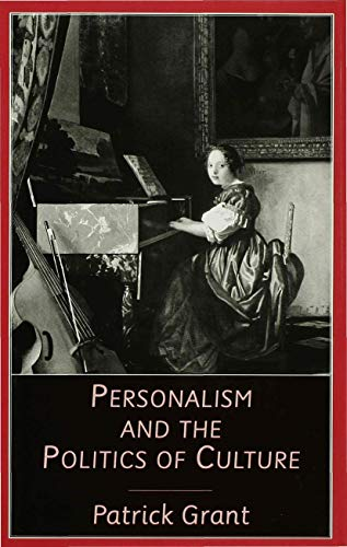 Personalism and the Politics of Culture: Grant, Patrick
