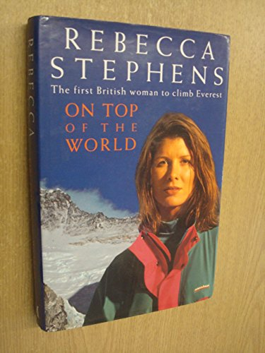 On Top of the World: The First British Woman to Climb Everest: Stephens, Rebecca