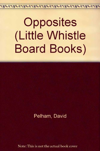 Opposites (Little Whistle Board Books) (033361559X) by David Pelham