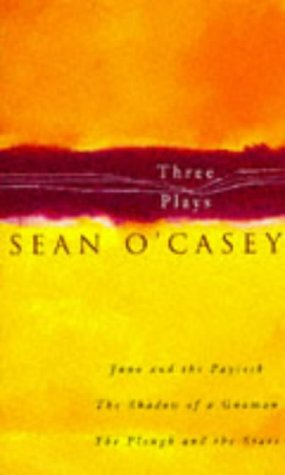 """Three Plays: """"Juno and the Paycock"""", """"Shadow: Sean O'Casey"""