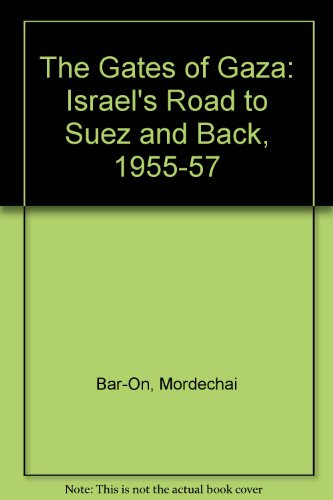9780333619858: The Gates of Gaza: Israel's Road to Suez and Back, 1955-57