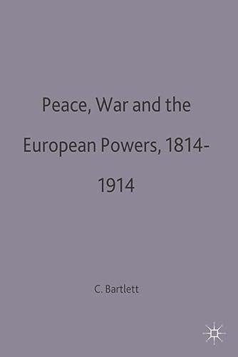 Peace, War and the European Powers, 1814: Bartlett, C. J.