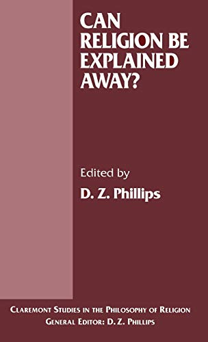 Can Religion be Explained Away? (Claremont Studies in the Philosophy of Religion): PHILLIPS, D. Z.