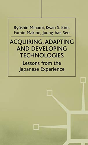 9780333620878: Acquiring, Adapting and Developing Technologies: Lessons from the Japanese Experience (Studies in the Modern Japanese Economy)